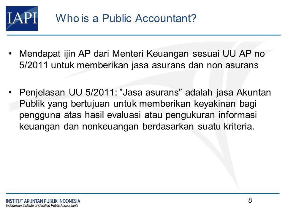 Who is a Public Accountant? Mendapat ijin AP dari Menteri Keuangan sesuai UU AP no 5/2011 untuk memberikan jasa asurans dan non asurans Penjelasan UU