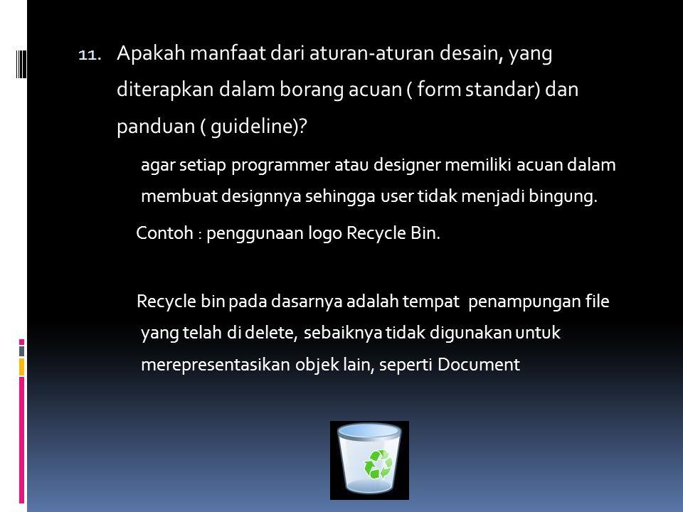 11. Apakah manfaat dari aturan-aturan desain, yang diterapkan dalam borang acuan ( form standar) dan panduan ( guideline)? agar setiap programmer atau