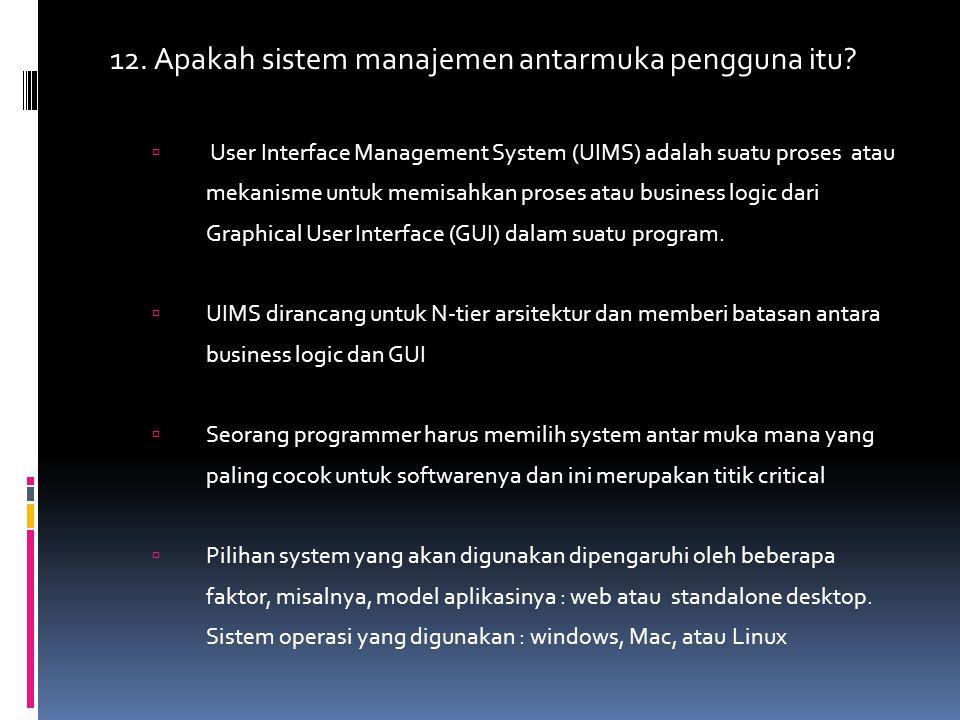 12. Apakah sistem manajemen antarmuka pengguna itu?  User Interface Management System (UIMS) adalah suatu proses atau mekanisme untuk memisahkan pros