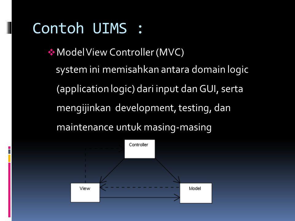 Contoh UIMS :  Model View Controller (MVC) system ini memisahkan antara domain logic (application logic) dari input dan GUI, serta mengijinkan development, testing, dan maintenance untuk masing-masing