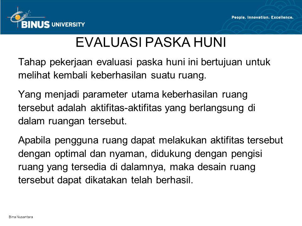 Bina Nusantara EVALUASI PASKA HUNI Tahap pekerjaan evaluasi paska huni ini bertujuan untuk melihat kembali keberhasilan suatu ruang. Yang menjadi para