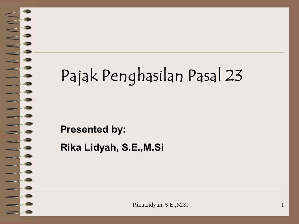 Rika Lidyah, S.E.,M.Si1 Pajak Penghasilan Pasal 23 Presented by: Rika Lidyah, S.E.,M.Si