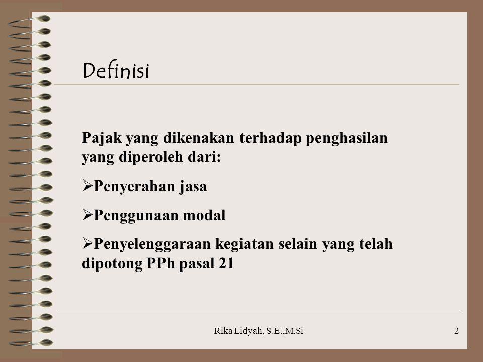 Rika Lidyah, S.E.,M.Si3 Pemotong PPh Pasal 23 1.Badan Pemerintah 2.Wajib Pajak Dalam Negeri 3.Bentuk Usaha Tetap 4.Perwakilan Perusahaan Asing Lainnya 5.Penyelenggara Kegiatan 6.WP OP yang ditunjuk Kepala KPP