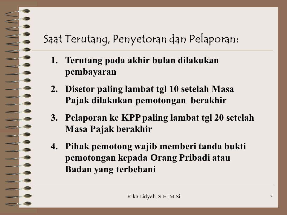 Rika Lidyah, S.E.,M.Si6 Pengecualian PPh Pasal 23: 1.Penghasilan yang terutang pada Bank 2.Sewa yang dibayarkan  sewa guna usaha  hak opsi 3.Dividen atau bagian laba yang diterima Perseroan Terbatas sebagai WP DN dari penyertaan modal pada badan usaha yang berkedudukan di Indonesia 4.DLL