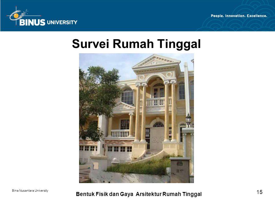 Bina Nusantara University 15 Survei Rumah Tinggal Bentuk Fisik dan Gaya Arsitektur Rumah Tinggal