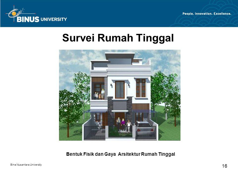 Bina Nusantara University 16 Survei Rumah Tinggal Bentuk Fisik dan Gaya Arsitektur Rumah Tinggal