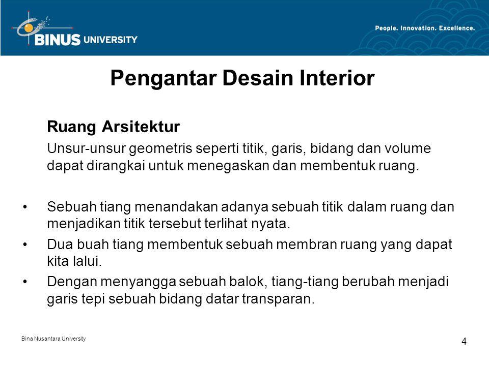 Bina Nusantara University 5 Pengantar Desain Interior *Ruang dalam (Interior) adalah sebuah dinding, sebuah bidang masif, menandakan adanya sebagian dari ruang yang berbentuk dan memisahkan masing-masing kegiatan dari penghuninya.