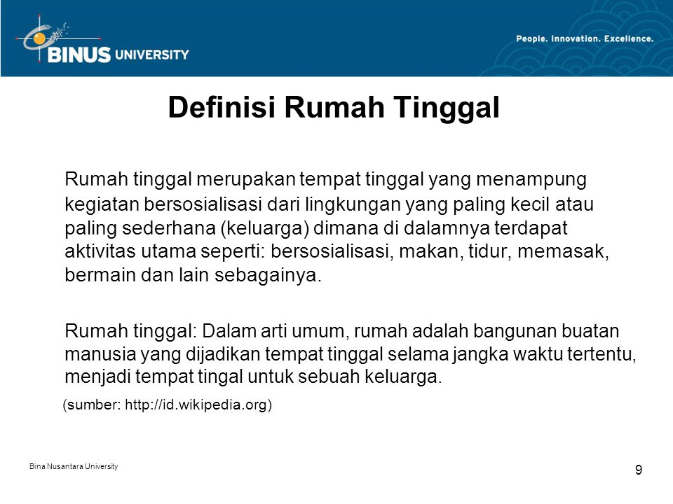 Bina Nusantara University 9 Definisi Rumah Tinggal Rumah tinggal merupakan tempat tinggal yang menampung kegiatan bersosialisasi dari lingkungan yang