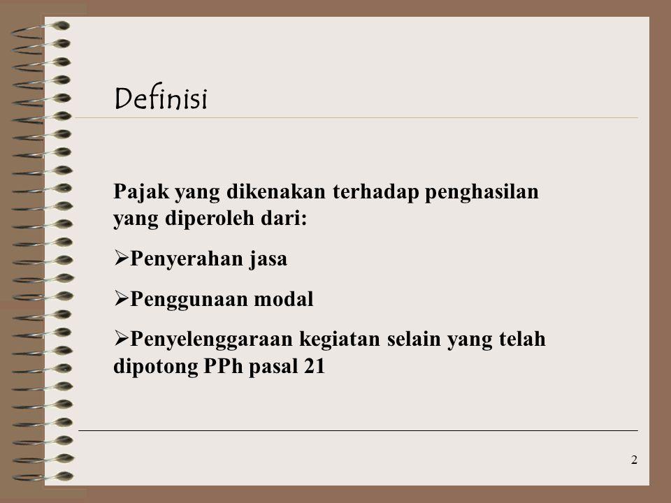 2 Definisi Pajak yang dikenakan terhadap penghasilan yang diperoleh dari:  Penyerahan jasa  Penggunaan modal  Penyelenggaraan kegiatan selain yang