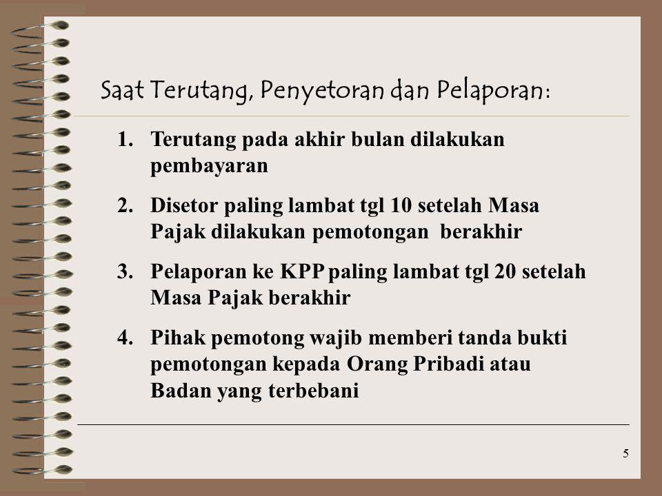 6 Pengecualian PPh Pasal 23: 1.Penghasilan yang terutang pada Bank 2.Sewa yang dibayarkan  sewa guna usaha  hak opsi 3.Dividen atau bagian laba yang diterima Perseroan Terbatas sebagai WP DN dari penyertaan modal pada badan usaha yang berkedudukan di Indonesia 4.DLL