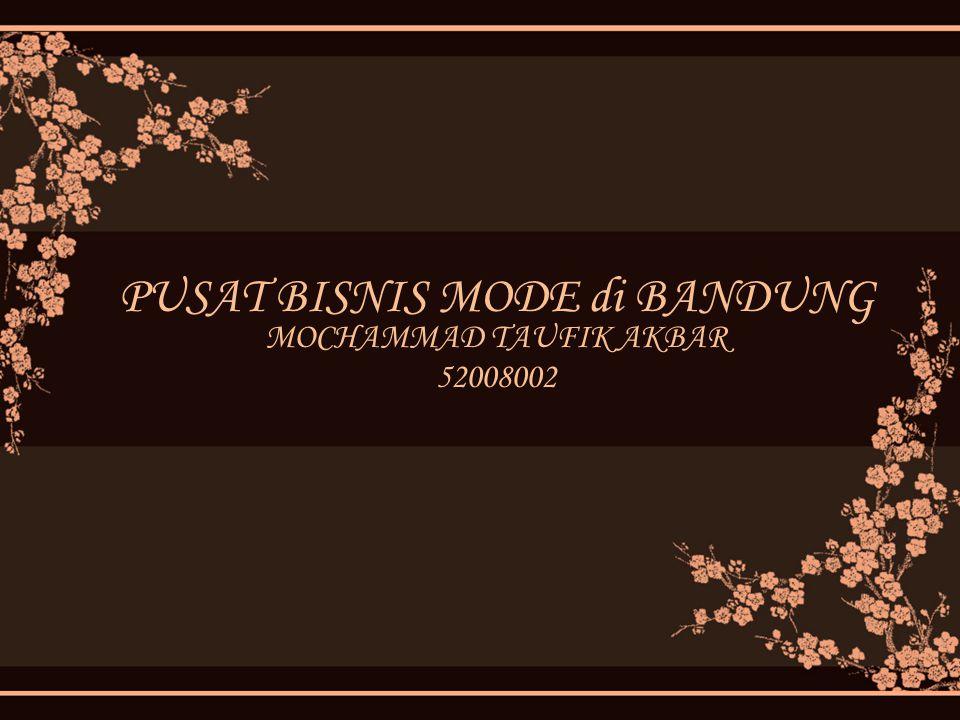 PUSAT BISNIS MODE di BANDUNG MOCHAMMAD TAUFIK AKBAR 52008002