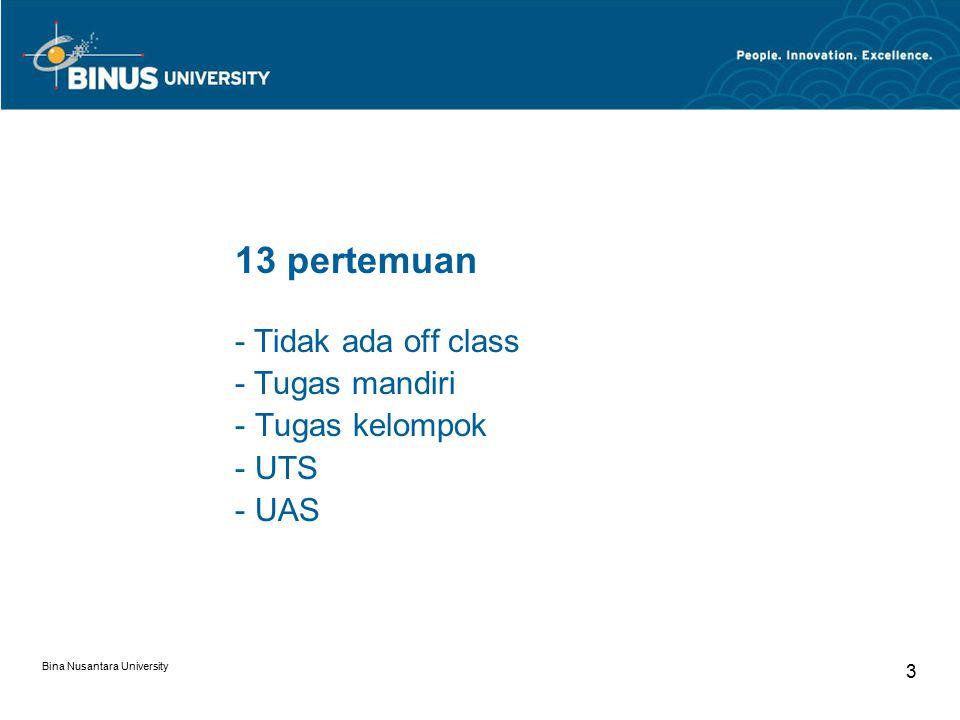 Bina Nusantara University 3 13 pertemuan - Tidak ada off class - Tugas mandiri - Tugas kelompok - UTS - UAS