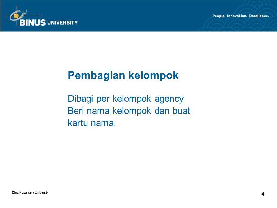 Bina Nusantara University 4 Pembagian kelompok Dibagi per kelompok agency Beri nama kelompok dan buat kartu nama.