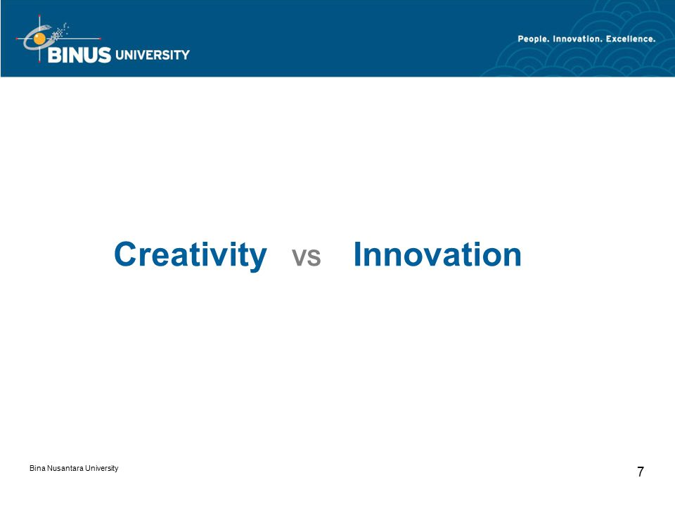 Bina Nusantara University 7 Creativity VS Innovation