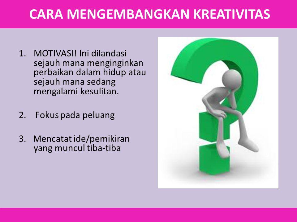 1.MOTIVASI! Ini dilandasi sejauh mana menginginkan perbaikan dalam hidup atau sejauh mana sedang mengalami kesulitan. 2. Fokus pada peluang 3. Mencata