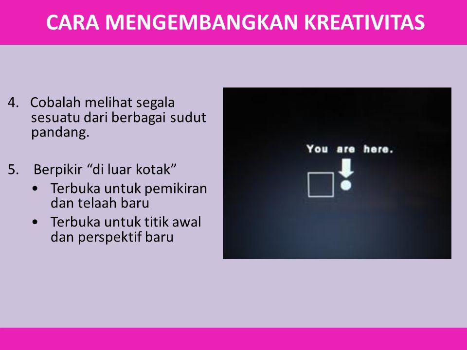 """4. Cobalah melihat segala sesuatu dari berbagai sudut pandang. 5. Berpikir """"di luar kotak"""" Terbuka untuk pemikiran dan telaah baru Terbuka untuk titik"""
