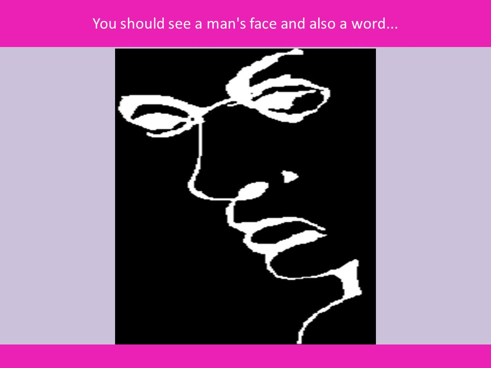 You should see a man's face and also a word...