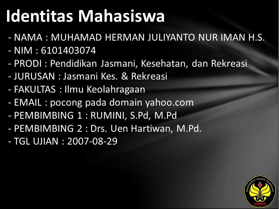 Identitas Mahasiswa - NAMA : MUHAMAD HERMAN JULIYANTO NUR IMAN H.S. - NIM : 6101403074 - PRODI : Pendidikan Jasmani, Kesehatan, dan Rekreasi - JURUSAN