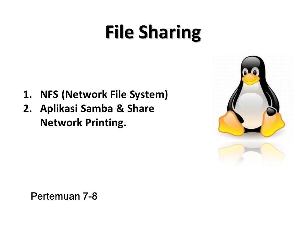 File Sharing 1.NFS (Network File System) 2.Aplikasi Samba & Share Network Printing. Pertemuan 7-8