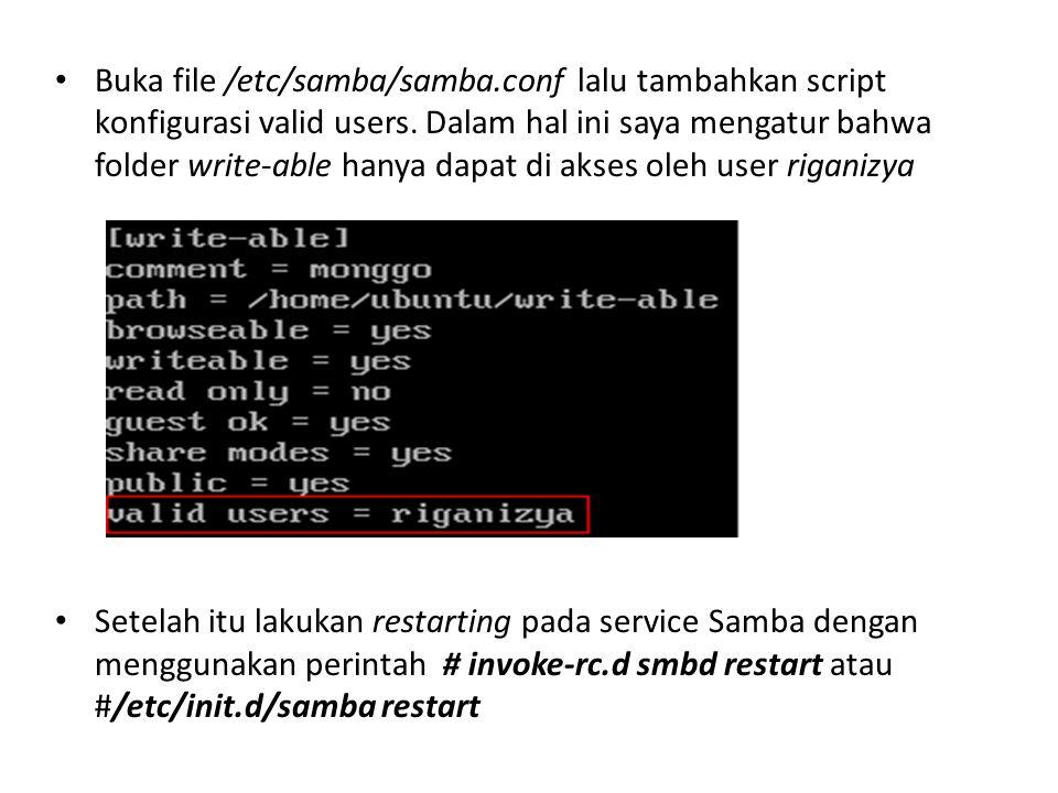 Buka file /etc/samba/samba.conf lalu tambahkan script konfigurasi valid users.