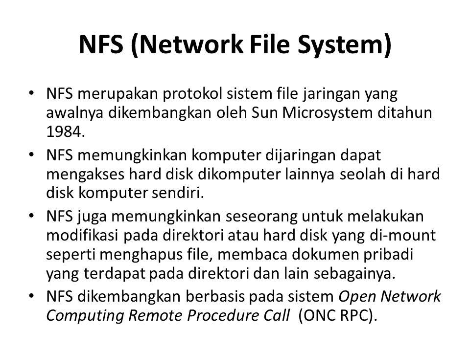 NFS (Network File System) NFS merupakan protokol sistem file jaringan yang awalnya dikembangkan oleh Sun Microsystem ditahun 1984.