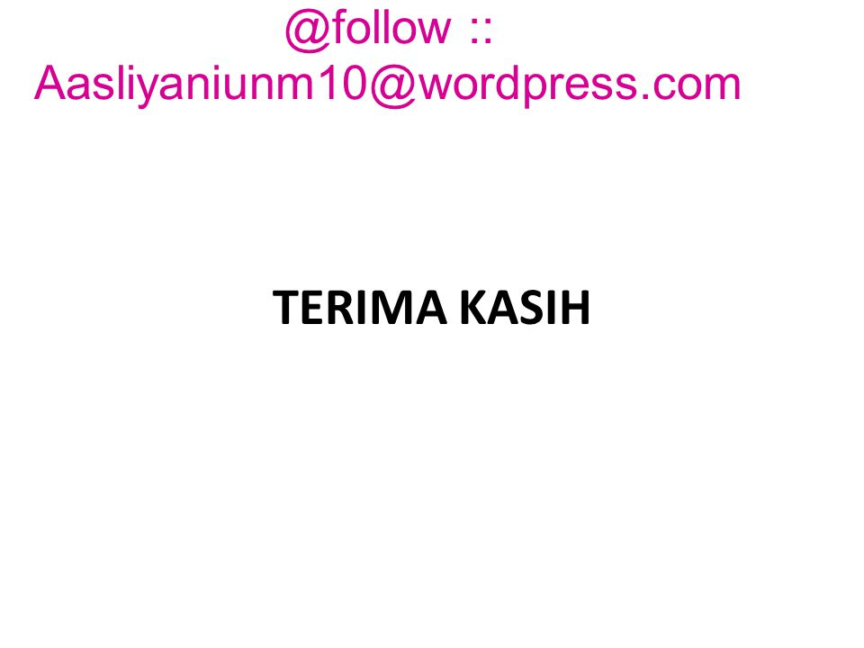 TERIMA KASIH @follow :: Aasliyaniunm10@wordpress.com