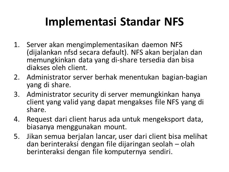 Implementasi Standar NFS 1.Server akan mengimplementasikan daemon NFS (dijalankan nfsd secara default).