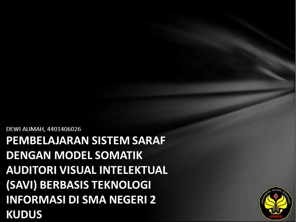 DEWI ALIMAH, 4401406026 PEMBELAJARAN SISTEM SARAF DENGAN MODEL SOMATIK AUDITORI VISUAL INTELEKTUAL (SAVI) BERBASIS TEKNOLOGI INFORMASI DI SMA NEGERI 2 KUDUS