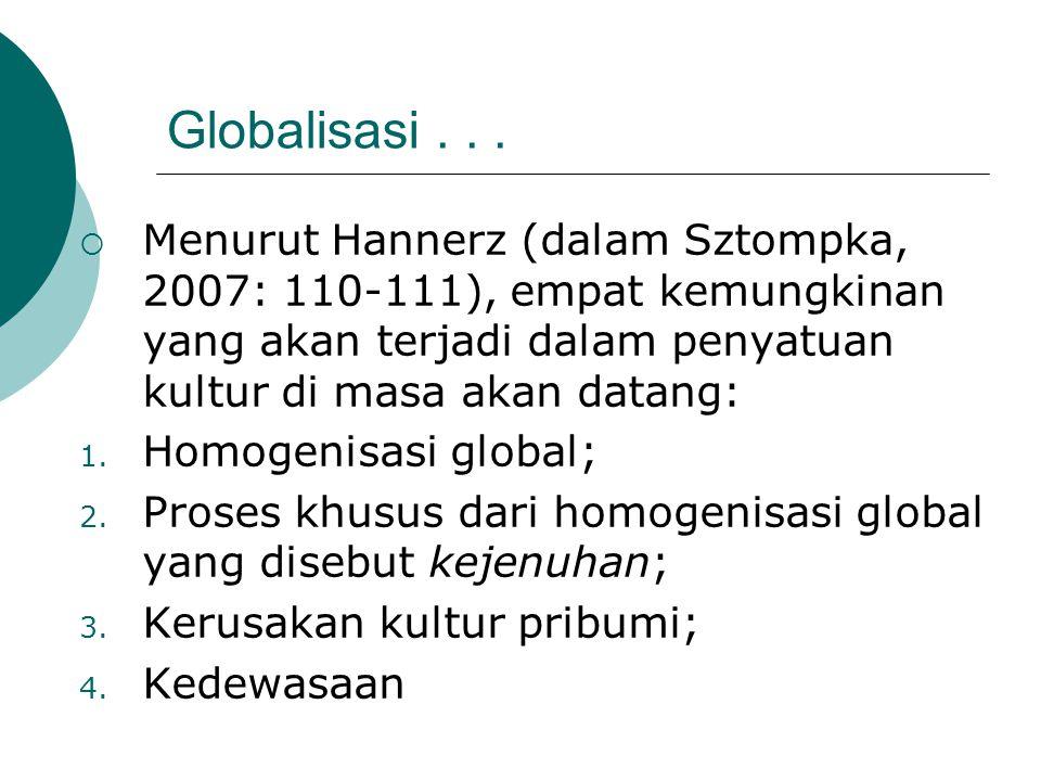 Globalisasi...  Menurut Hannerz (dalam Sztompka, 2007: 110-111), empat kemungkinan yang akan terjadi dalam penyatuan kultur di masa akan datang: 1. H