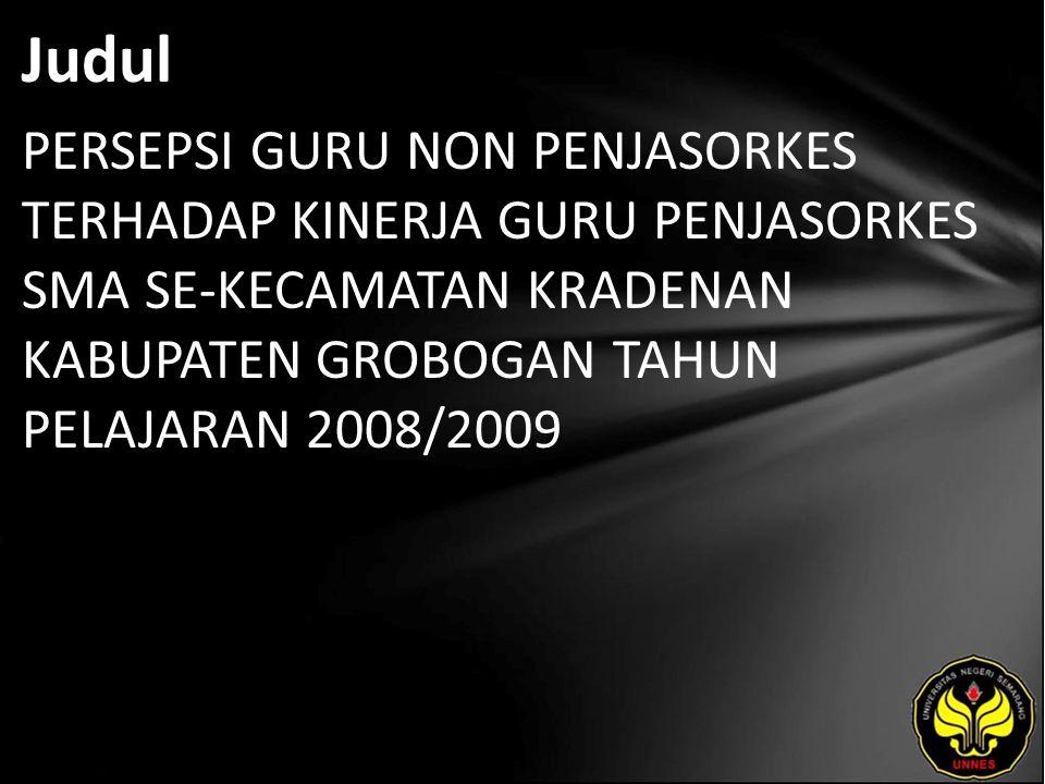 Judul PERSEPSI GURU NON PENJASORKES TERHADAP KINERJA GURU PENJASORKES SMA SE-KECAMATAN KRADENAN KABUPATEN GROBOGAN TAHUN PELAJARAN 2008/2009