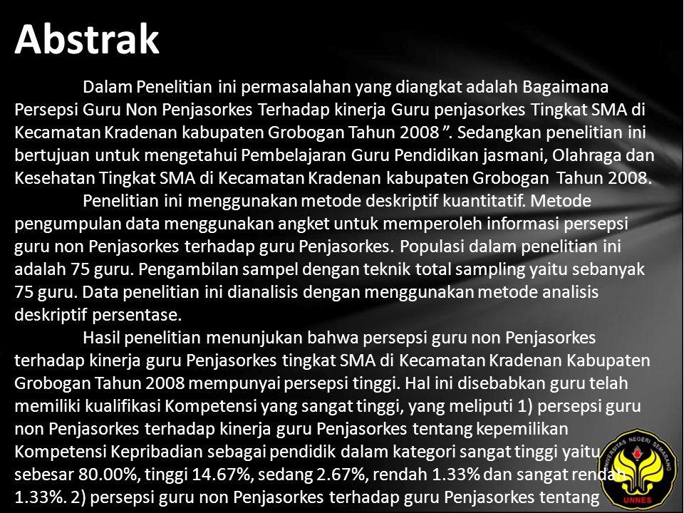 Abstrak Dalam Penelitian ini permasalahan yang diangkat adalah Bagaimana Persepsi Guru Non Penjasorkes Terhadap kinerja Guru penjasorkes Tingkat SMA di Kecamatan Kradenan kabupaten Grobogan Tahun 2008 .