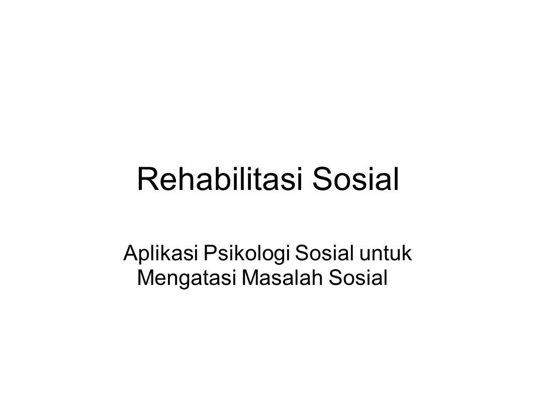 Teknik Rehabilitasi Menggunakan berbagai tenik yang ada dalam psikologi sosial, seperti: 1.Social influence (pengaruh sosial) 2.Persepsi Sosial 3.Kepemimpinan 4.Agresi 5.Komunikasi 6.dsb.