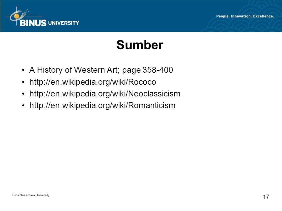 Bina Nusantara University 17 Sumber A History of Western Art; page 358-400 http://en.wikipedia.org/wiki/Rococo http://en.wikipedia.org/wiki/Neoclassicism http://en.wikipedia.org/wiki/Romanticism