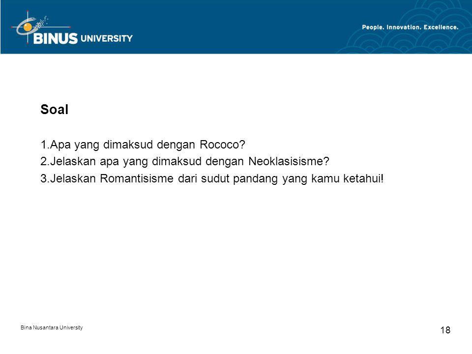 Bina Nusantara University 18 Soal 1.Apa yang dimaksud dengan Rococo? 2.Jelaskan apa yang dimaksud dengan Neoklasisisme? 3.Jelaskan Romantisisme dari s