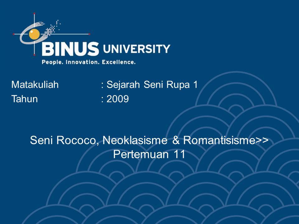 Seni Rococo, Neoklasisme & Romantisisme>> Pertemuan 11 Matakuliah: Sejarah Seni Rupa 1 Tahun: 2009