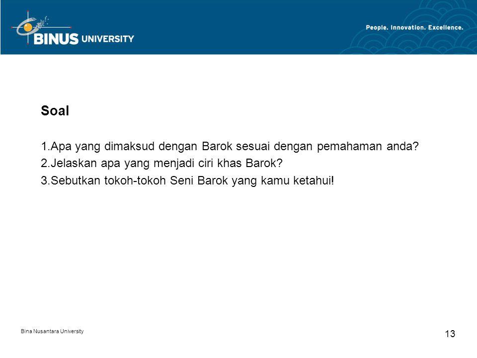 Bina Nusantara University 13 Soal 1.Apa yang dimaksud dengan Barok sesuai dengan pemahaman anda.