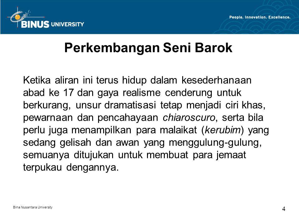 Bina Nusantara University 5 Arsitektur Seni Barok Arsitektur dan seni pahat juga bertujuan untuk mencapai pengaruh yang sama bagi yang melihatnya; Bernini (1598-1680) merupakan contoh utama dari seniman bergaya Barok.