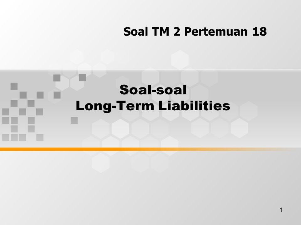 1 Soal-soal Long-Term Liabilities Soal TM 2 Pertemuan 18