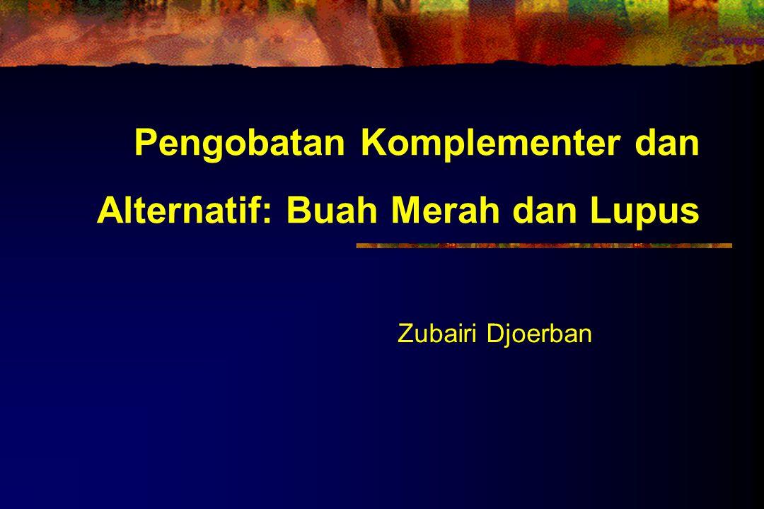 Pengobatan Komplementer dan Alternatif: Buah Merah dan Lupus Zubairi Djoerban