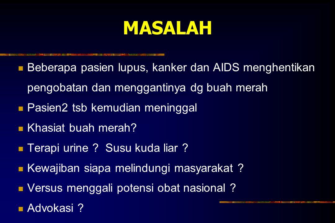 MASALAH Beberapa pasien lupus, kanker dan AIDS menghentikan pengobatan dan menggantinya dg buah merah Pasien2 tsb kemudian meninggal Khasiat buah mera