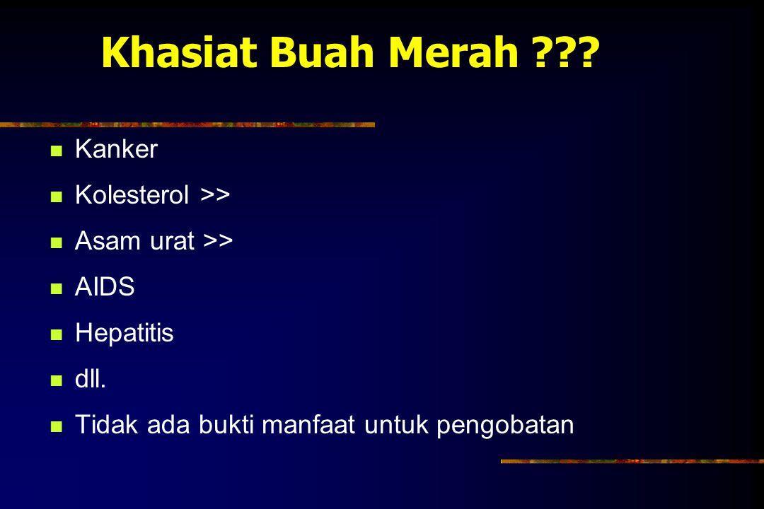 Khasiat Buah Merah ??? Kanker Kolesterol >> Asam urat >> AIDS Hepatitis dll. Tidak ada bukti manfaat untuk pengobatan