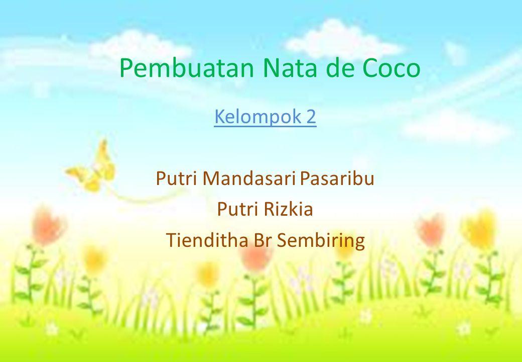 Pembuatan Nata de Coco Kelompok 2 Putri Mandasari Pasaribu Putri Rizkia Tienditha Br Sembiring