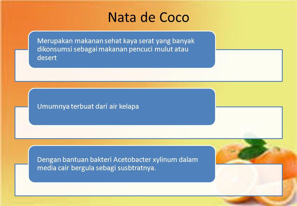 Nata de Coco Merupakan makanan sehat kaya serat yang banyak dikonsumsi sebagai makanan pencuci mulut atau desert Umumnya terbuat dari air kelapa Denga