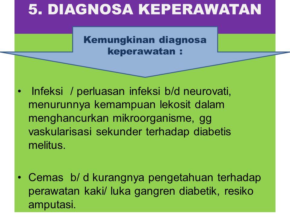 5. DIAGNOSA KEPERAWATAN Infeksi / perluasan infeksi b/d neurovati, menurunnya kemampuan lekosit dalam menghancurkan mikroorganisme, gg vaskularisasi s
