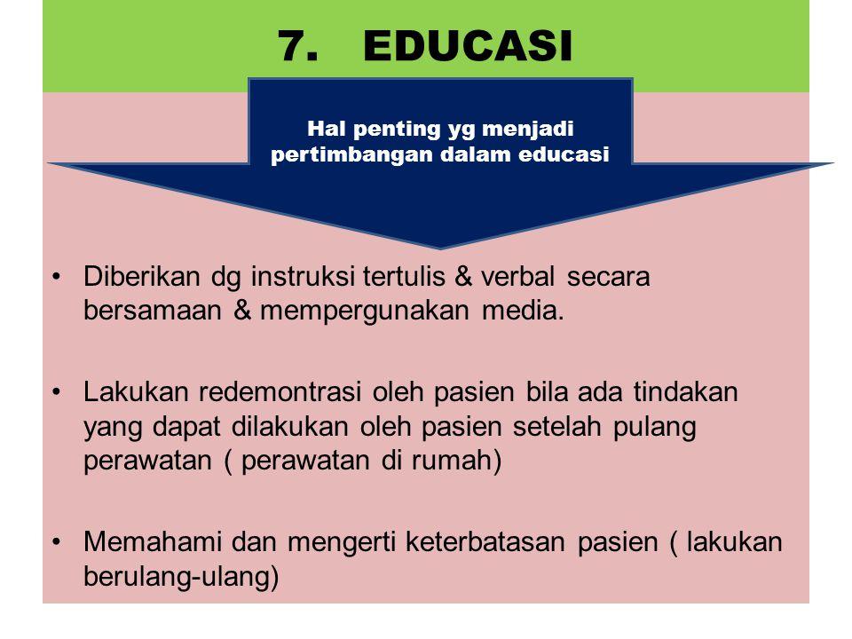 7.EDUCASI Diberikan dg instruksi tertulis & verbal secara bersamaan & mempergunakan media.