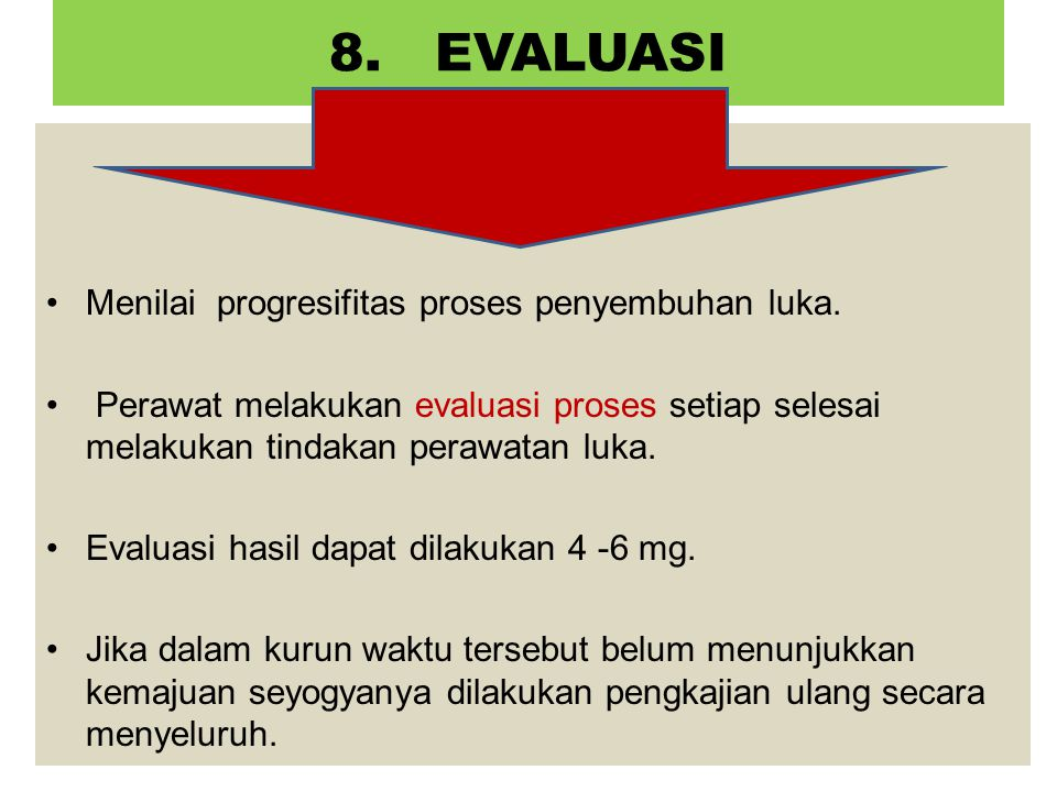 8.EVALUASI Menilai progresifitas proses penyembuhan luka.