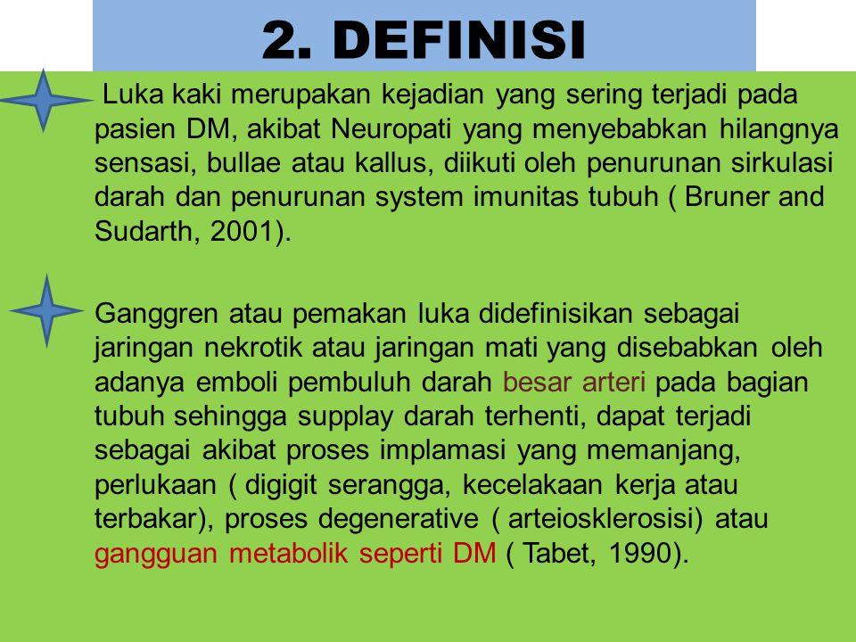 2. DEFINISI Luka kaki merupakan kejadian yang sering terjadi pada pasien DM, akibat Neuropati yang menyebabkan hilangnya sensasi, bullae atau kallus,