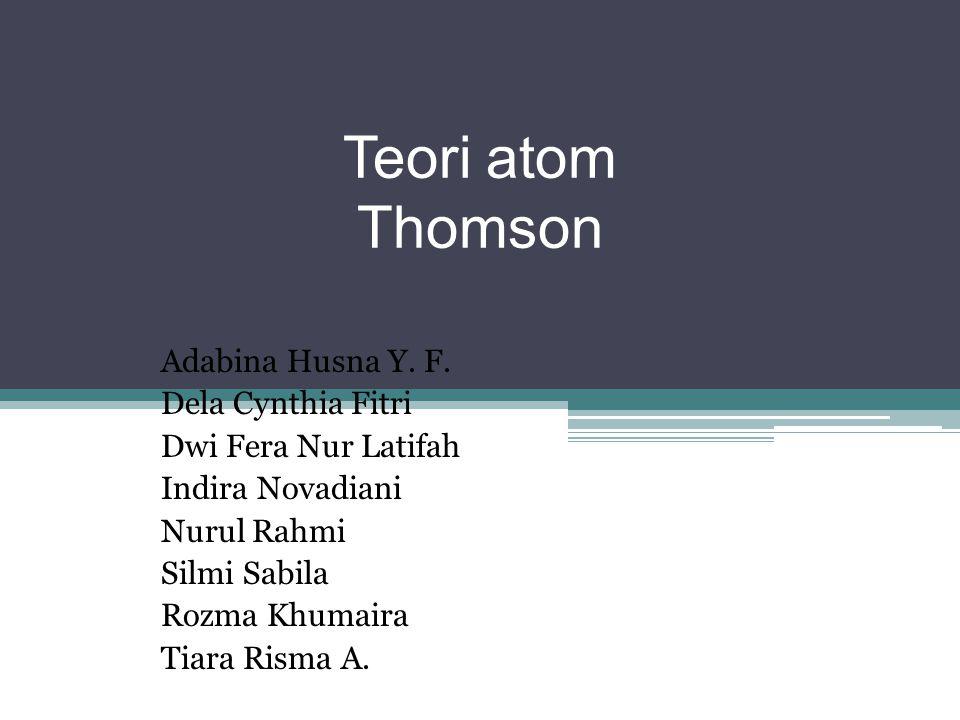 Teori atom Thomson Adabina Husna Y. F.
