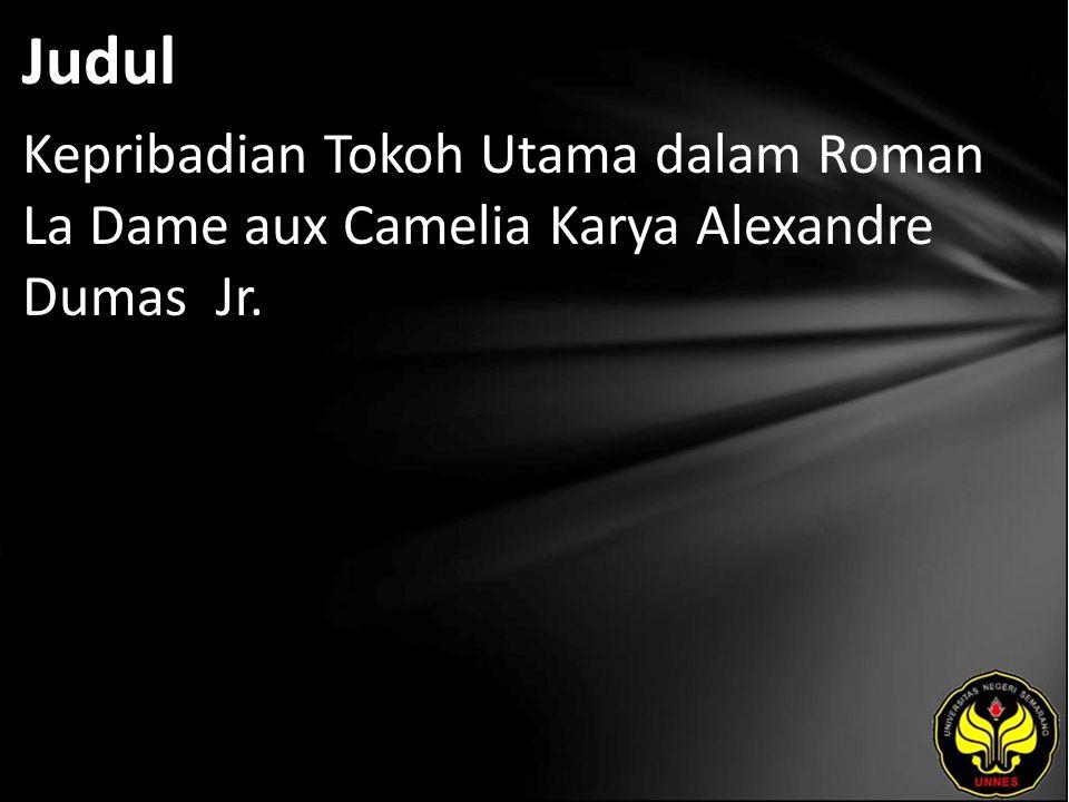 Judul Kepribadian Tokoh Utama dalam Roman La Dame aux Camelia Karya Alexandre Dumas Jr.