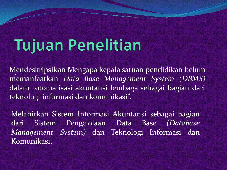 Mengapa kepala satuan pendidikan belum memanfaatkan Data Base Management System (DBMS) sebagai bagian dari teknologi informasi dan komunikasi dalam otomatisasi akuntansi lembaga Berdasarkan latar belakang masalah dan fakta di lapangan, maka masalah dirumuskan sebagai berikut: